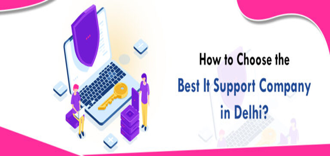 How to Choose the Best It Support Company in Delhi