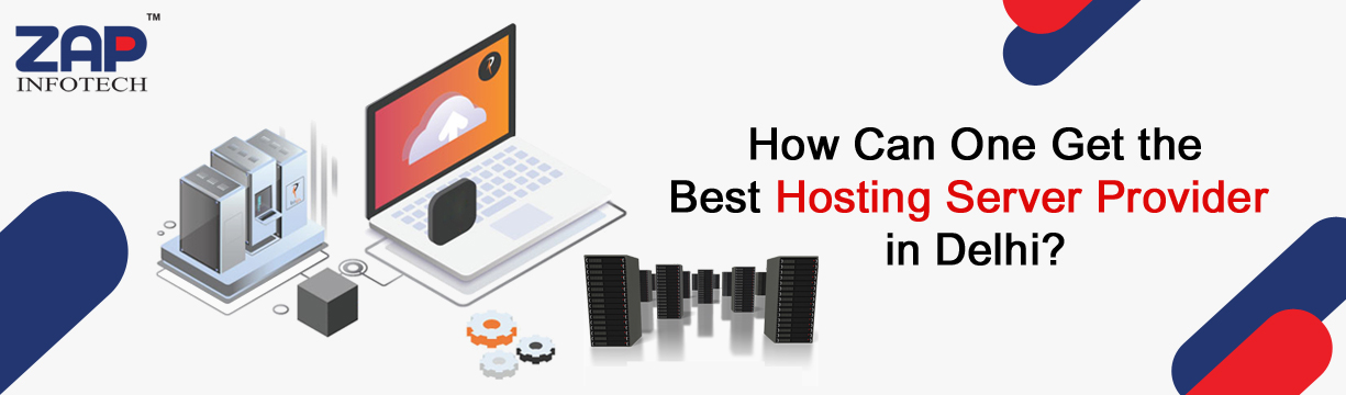 How Can One Get the Best Hosting Server Provider in Delhi?